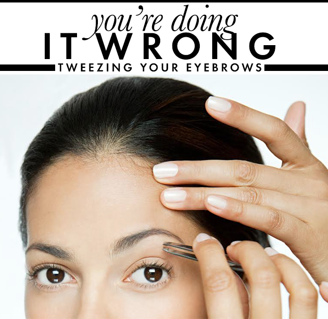Youre Doing It Wrong Tweezing Your Eyebrows Stylecaster